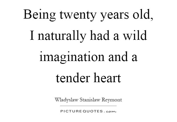 being-twenty-years-old-i-naturally-had-a-wild-imagination-and-a-tender-heart-quote-1